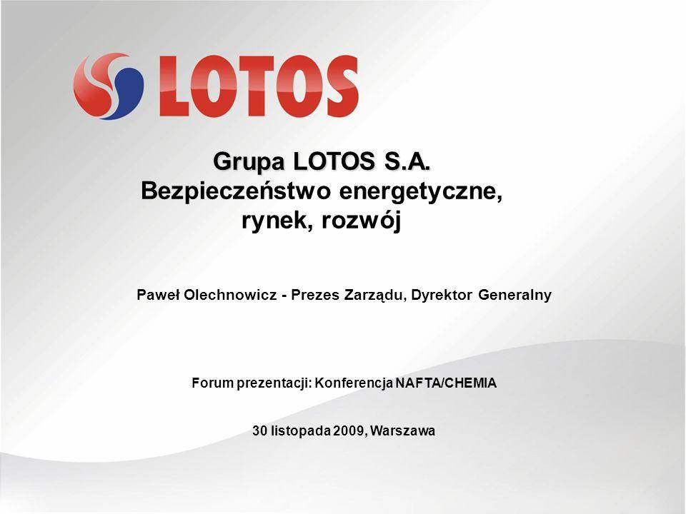 Grupa LOTOS S.A. Bezpieczeństwo energetyczne, rynek, rozwój Paweł Olechnowicz - Prezes Zarządu, Dyrektor Generalny Forum prezentacji: Konferencja NAFT