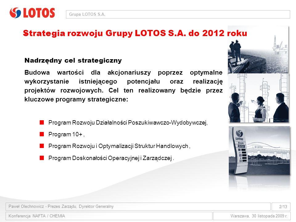 Paweł Olechnowicz - Prezes Zarządu, Dyrektor Generalny 2/13 Konferencja NAFTA / CHEMIAWarszawa, 30 listopada 2009 r. Grupa LOTOS S.A.. Nadrzędny cel s