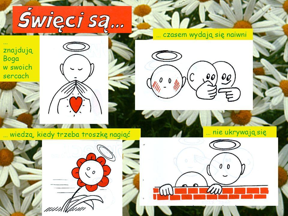 … czasem wydają się naiwni … znajdują Boga w swoich sercach … wiedzą, kiedy trzeba troszkę nagiąć … nie ukrywają się