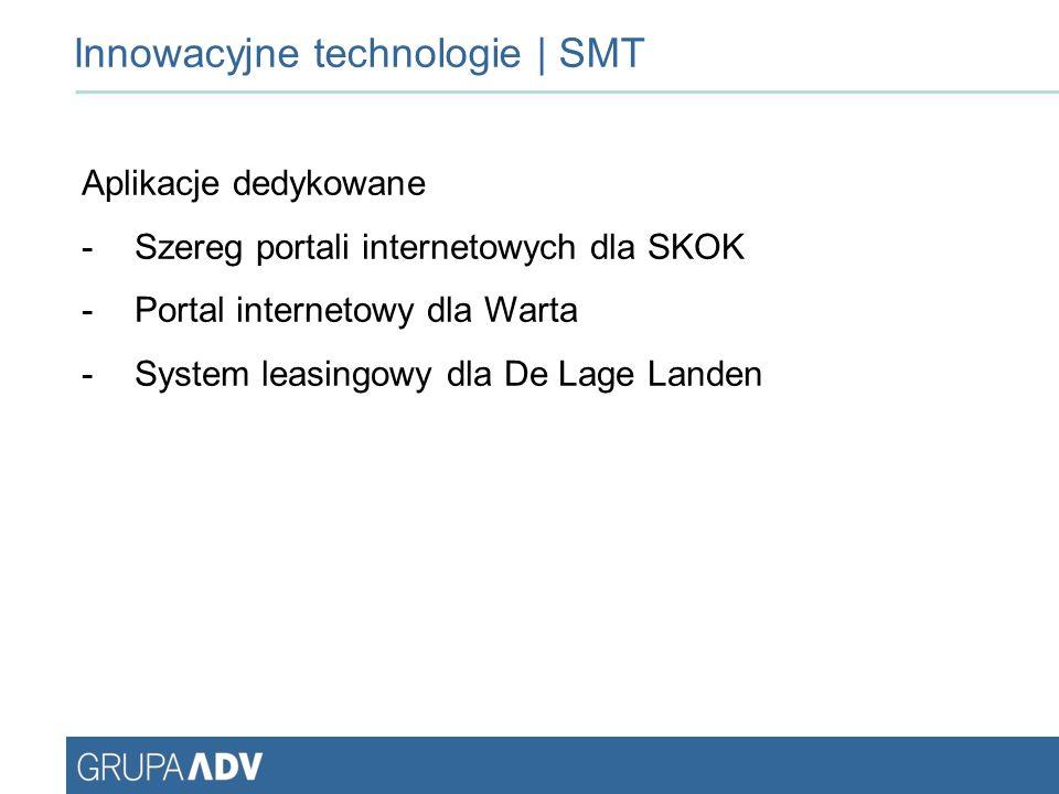 Innowacyjne technologie | SMT Aplikacje dedykowane -Szereg portali internetowych dla SKOK -Portal internetowy dla Warta -System leasingowy dla De Lage Landen