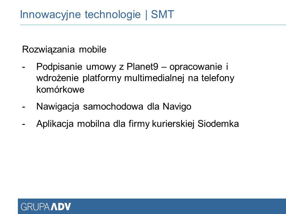 Innowacyjne technologie | SMT Rozwiązania mobile -Podpisanie umowy z Planet9 – opracowanie i wdrożenie platformy multimedialnej na telefony komórkowe -Nawigacja samochodowa dla Navigo -Aplikacja mobilna dla firmy kurierskiej Siodemka