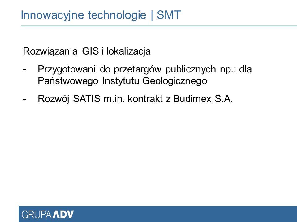 Innowacyjne technologie | SMT Rozwiązania GIS i lokalizacja -Przygotowani do przetargów publicznych np.: dla Państwowego Instytutu Geologicznego -Rozwój SATIS m.in.