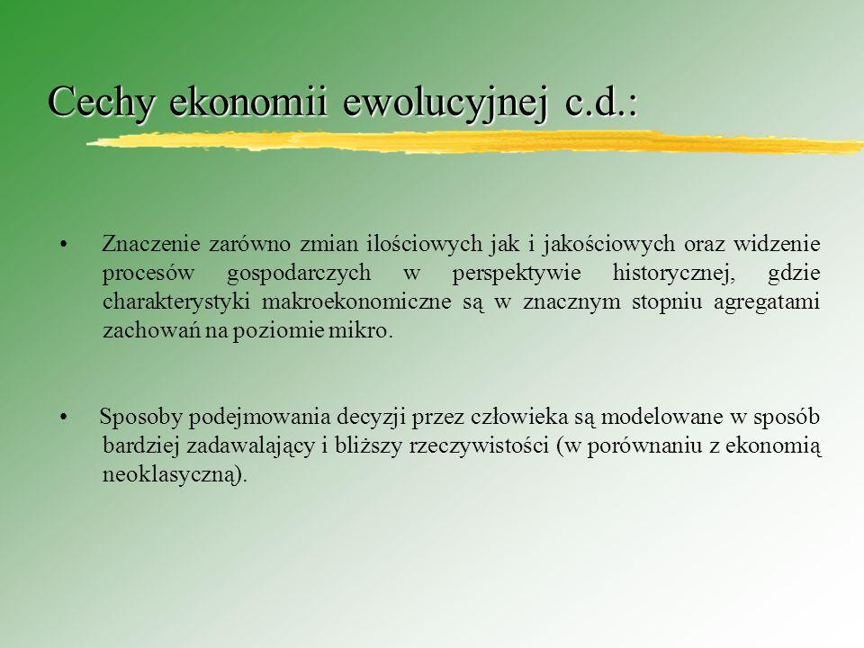 Cechy ekonomii ewolucyjnej c.d.: Znaczenie zarówno zmian ilościowych jak i jakościowych oraz widzenie procesów gospodarczych w perspektywie historycznej, gdzie charakterystyki makroekonomiczne są w znacznym stopniu agregatami zachowań na poziomie mikro.