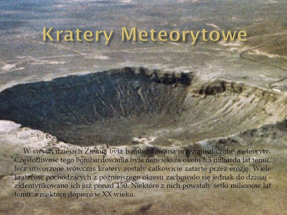 W swych dziejach Ziemia była bombardowana przez niezliczone meteoryty. Częstotliwość tego bombardowania była największa około 3,5 miliarda lat temu, l