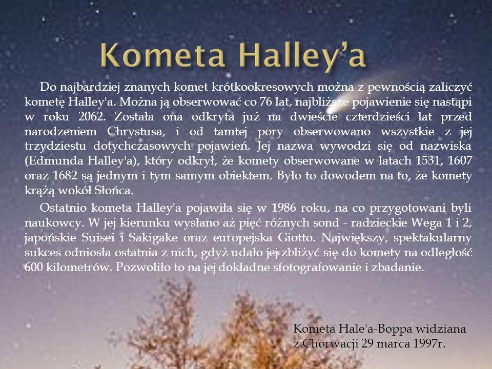Do najbardziej znanych komet krótkookresowych można z pewnością zaliczyć kometę Halley'a. Można ją obserwować co 76 lat, najbliższe pojawienie się nas
