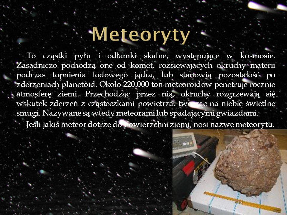 To cząstki pyłu i odłamki skalne, występujące w kosmosie. Zasadniczo pochodzą one od komet, rozsiewających okruchy materii podczas topnienia lodowego