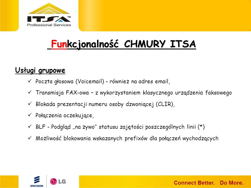 Funkcjonalność CHMURY ITSA Funkcjonalność CHMURY ITSA Connect Better. Do More. Usługi grupowe Poczta głosowa (Voicemail) - również na adres email, Tra