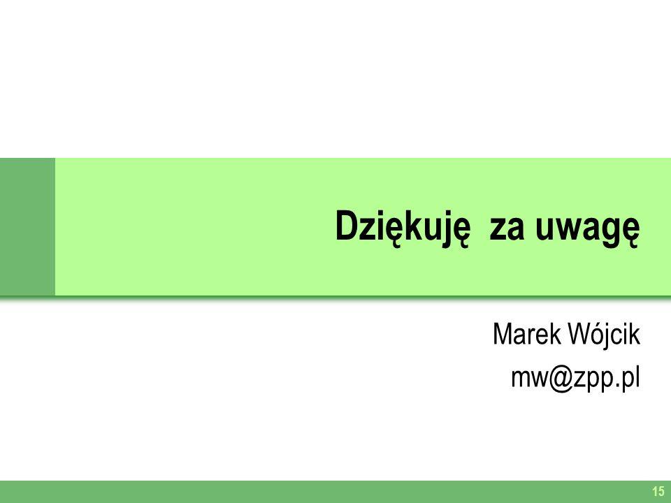 Dziękuję za uwagę Marek Wójcik mw@zpp.pl 15