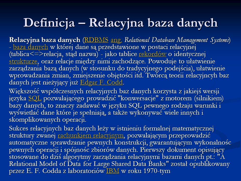 Definicja – Relacyjna baza danych Relacyjna baza danych (RDBMS ang. Relational Database Management Systems) - baza danych w której dane są przedstawio