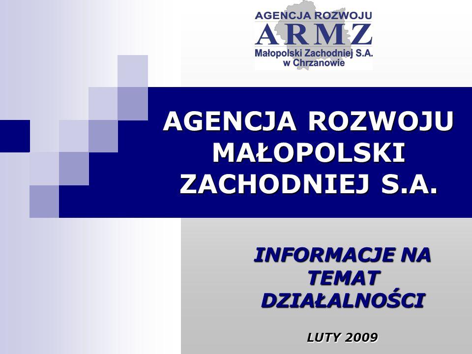 AGENCJA ROZWOJU MAŁOPOLSKI ZACHODNIEJ S.A. INFORMACJE NA TEMAT DZIAŁALNOŚCI LUTY 2009