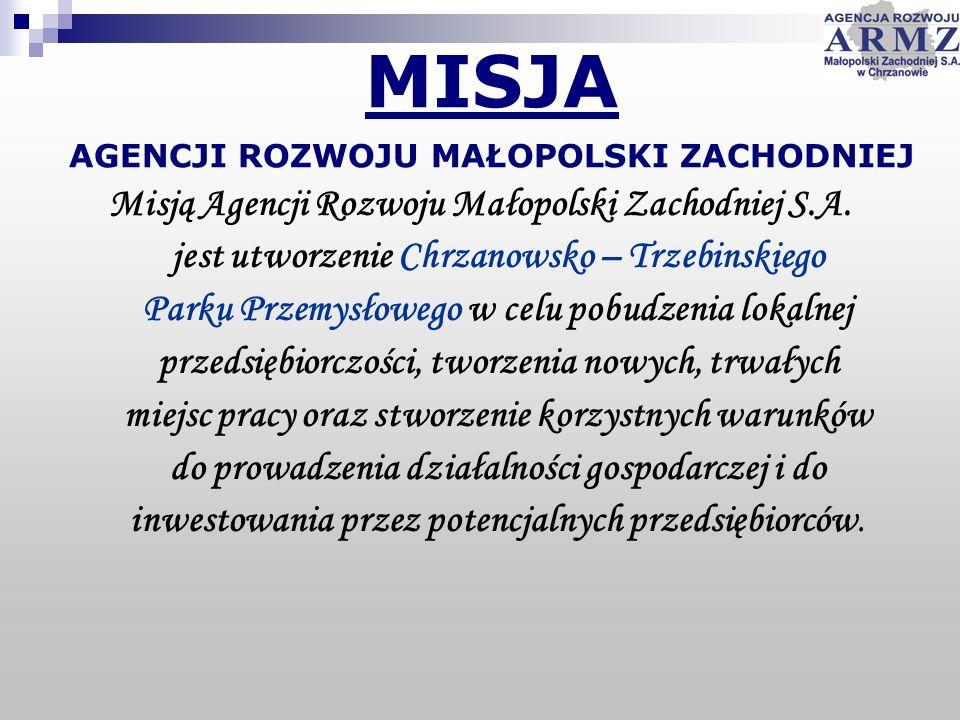 MISJA AGENCJI ROZWOJU MAŁOPOLSKI ZACHODNIEJ Misją Agencji Rozwoju Małopolski Zachodniej S.A. jest utworzenie Chrzanowsko – Trzebinskiego Parku Przemys