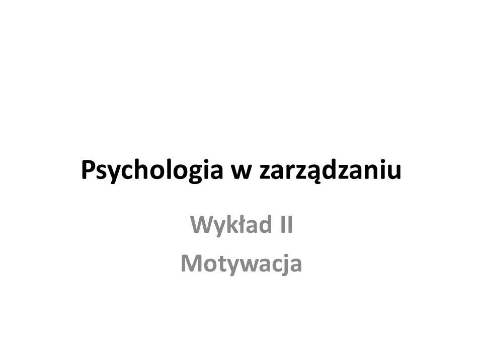 Psychologia w zarządzaniu Wykład II Motywacja
