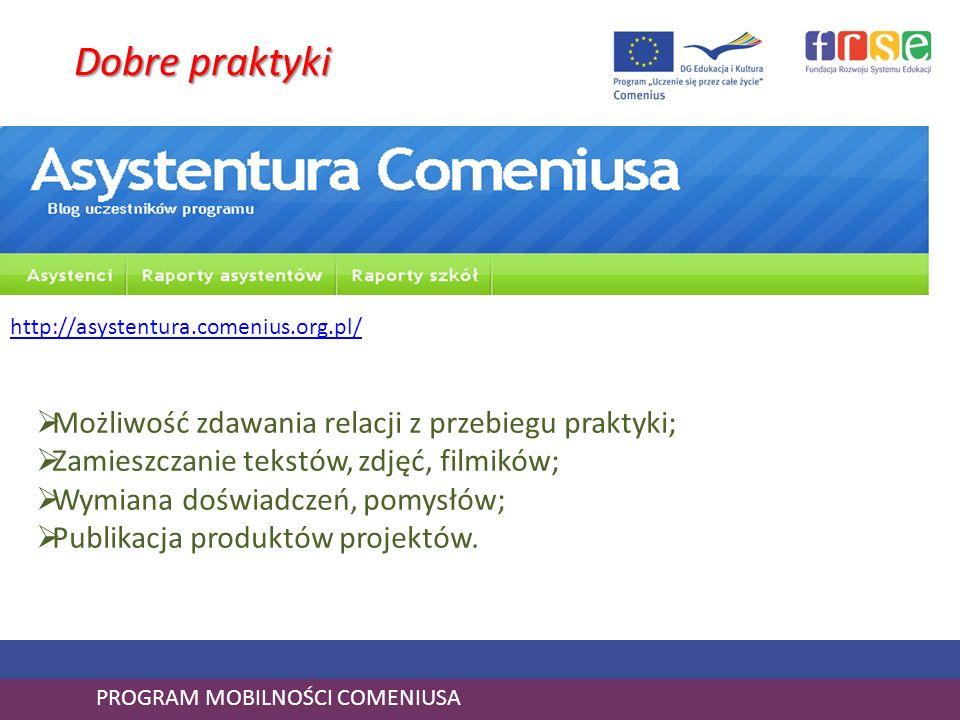 Dobre praktyki PROGRAM MOBILNOŚCI COMENIUSA http://asystentura.comenius.org.pl/ Możliwość zdawania relacji z przebiegu praktyki; Zamieszczanie tekstów