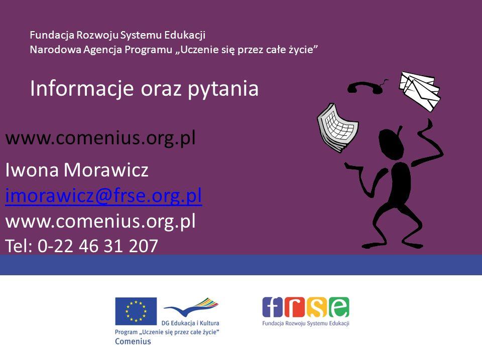www.comenius.org.pl Informacje oraz pytania Iwona Morawicz imorawicz@frse.org.pl www.comenius.org.pl Tel: 0-22 46 31 207 Fundacja Rozwoju Systemu Eduk