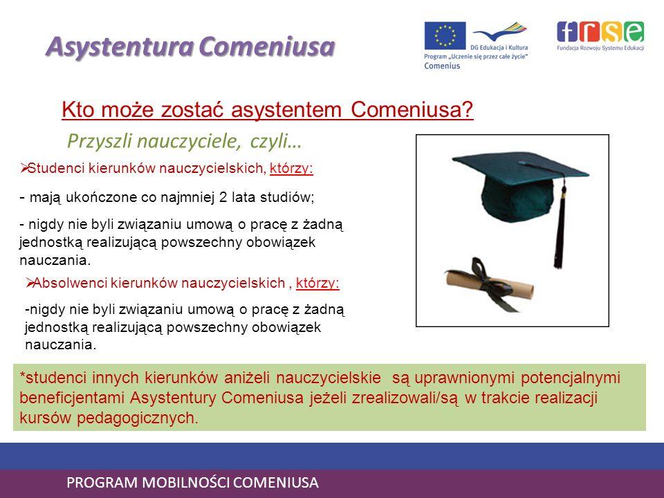 PROGRAM MOBILNOŚCI COMENIUSA Asystentura Comeniusa Kto może zostać asystentem Comeniusa? Studenci kierunków nauczycielskich, którzy: - mają ukończone