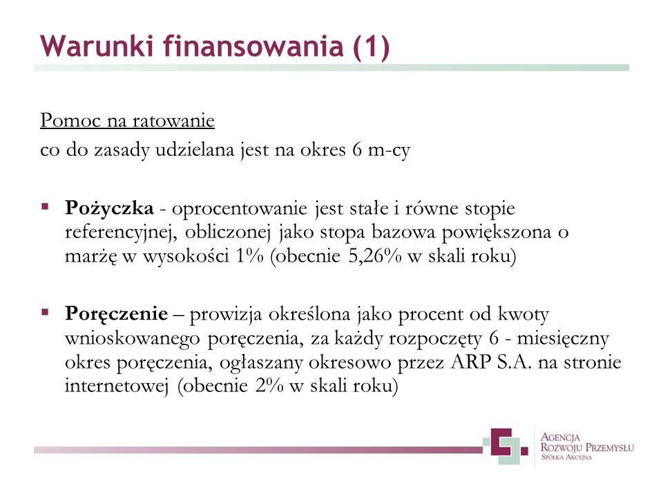 Warunki finansowania (1) Pomoc na ratowanie co do zasady udzielana jest na okres 6 m-cy Pożyczka - oprocentowanie jest stałe i równe stopie referencyj