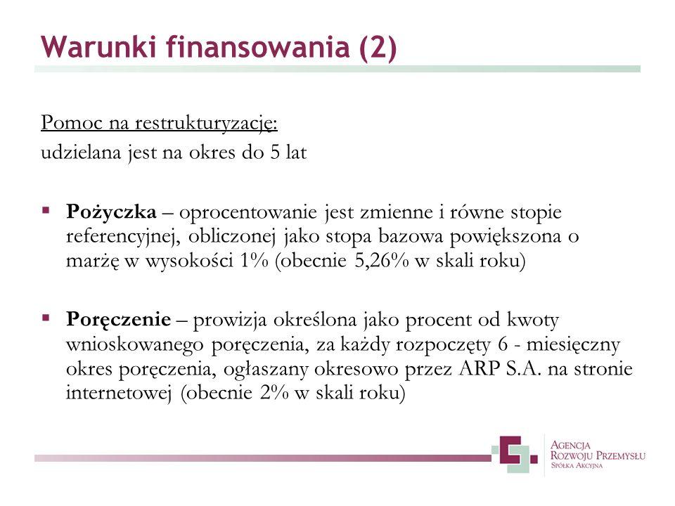 Warunki finansowania (2) Pomoc na restrukturyzację: udzielana jest na okres do 5 lat Pożyczka – oprocentowanie jest zmienne i równe stopie referencyjn
