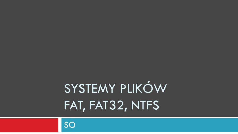 SYSTEMY PLIKÓW FAT, FAT32, NTFS SO