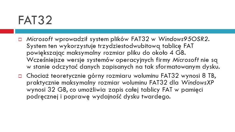 FAT32 Microsoft wprowadził system plików FAT32 w Windows95OSR2.