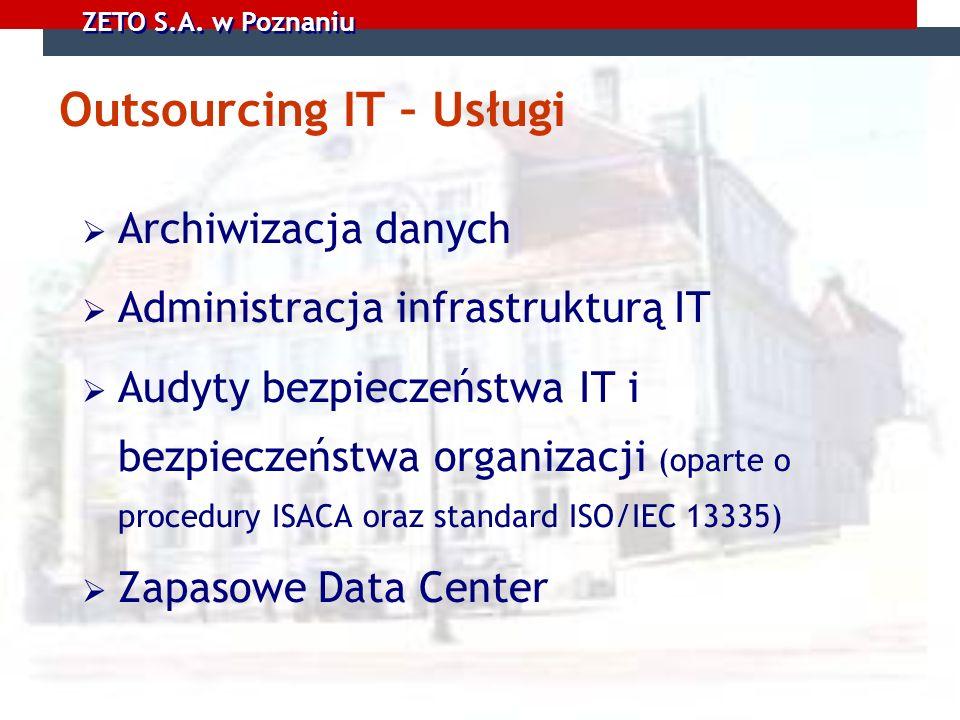 ZETO S.A. w Poznaniu Outsourcing IT – Usługi Archiwizacja danych Administracja infrastrukturą IT Audyty bezpieczeństwa IT i bezpieczeństwa organizacji