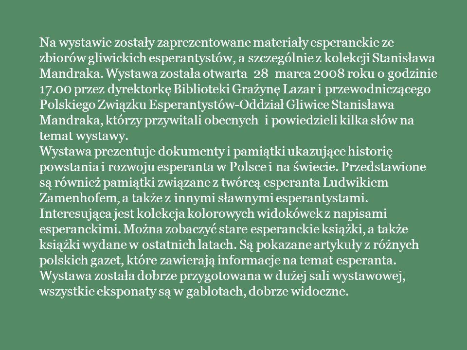 Na wystawie zostały zaprezentowane materiały esperanckie ze zbiorów gliwickich esperantystów, a szczególnie z kolekcji Stanisława Mandraka.