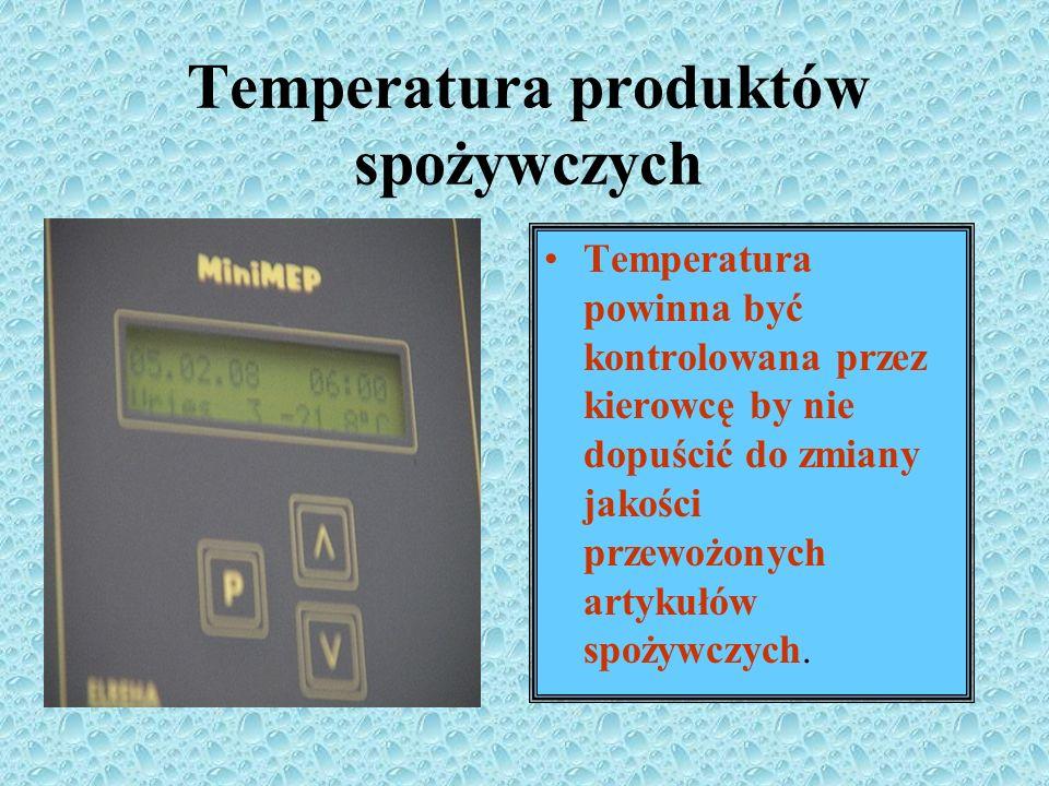 Temperatura produktów spożywczych Temperatura powinna być kontrolowana przez kierowcę by nie dopuścić do zmiany jakości przewożonych artykułów spożywc