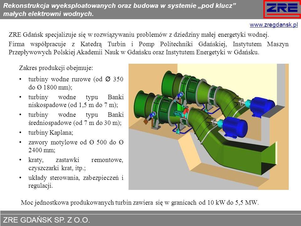 ZRE GDAŃSK SP. Z O.O. www.zregdansk.pl Zakres produkcji obejmuje: turbiny wodne rurowe (od Ø 350 do Ø 1800 mm); turbiny wodne typu Banki niskospadowe