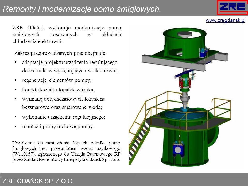 ZRE GDAŃSK SP. Z O.O. www.zregdansk.pl Remonty i modernizacje pomp śmigłowych. Zakres przeprowadzanych prac obejmuje: adaptację projektu urządzenia re