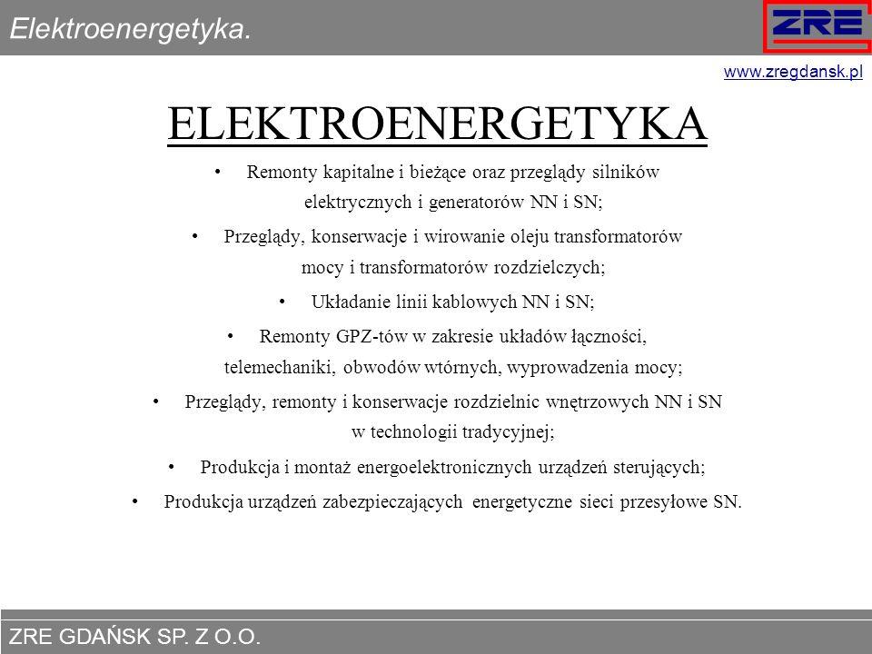ZRE GDAŃSK SP. Z O.O. www.zregdansk.pl Elektroenergetyka. ELEKTROENERGETYKA Remonty kapitalne i bieżące oraz przeglądy silników elektrycznych i genera
