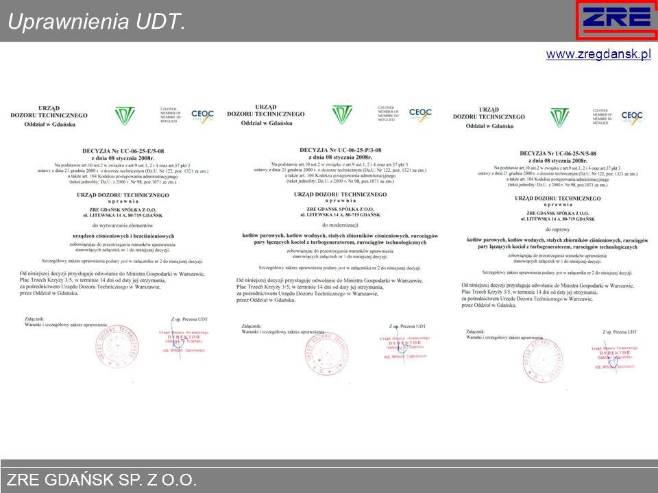 ZRE GDAŃSK SP. Z O.O. www.zregdansk.pl Uprawnienia UDT. www.zregdansk.pl UPRAWNIENIA UDT: Do wytwarzania elementów urządzeń ciśnieniowych i bezciśnien