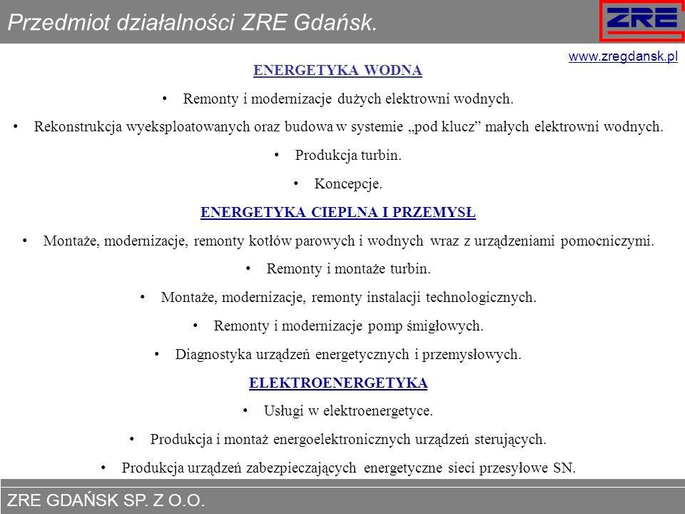 ZRE GDAŃSK SP. Z O.O. www.zregdansk.pl Przedmiot działalności ZRE Gdańsk. ENERGETYKA WODNA Remonty i modernizacje dużych elektrowni wodnych. Rekonstru