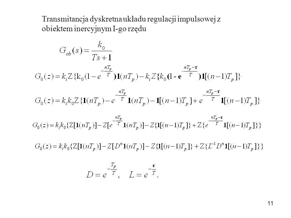 11 Transmitancja dyskretna układu regulacji impulsowej z obiektem inercyjnym I-go rzędu