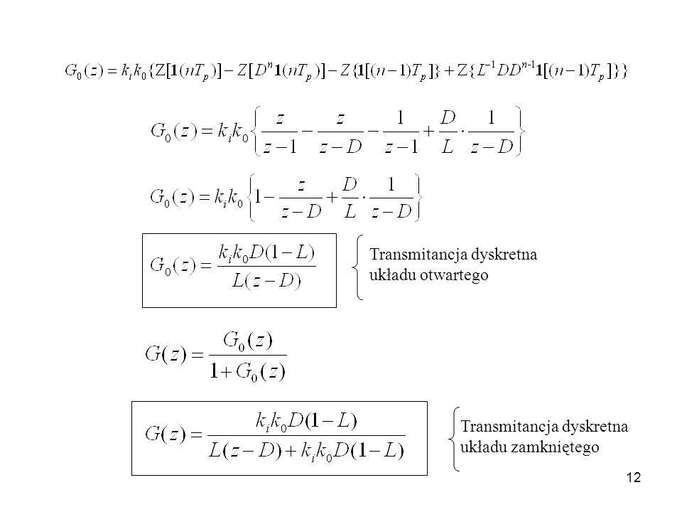 12 Transmitancja dyskretna układu otwartego Transmitancja dyskretna układu zamkniętego