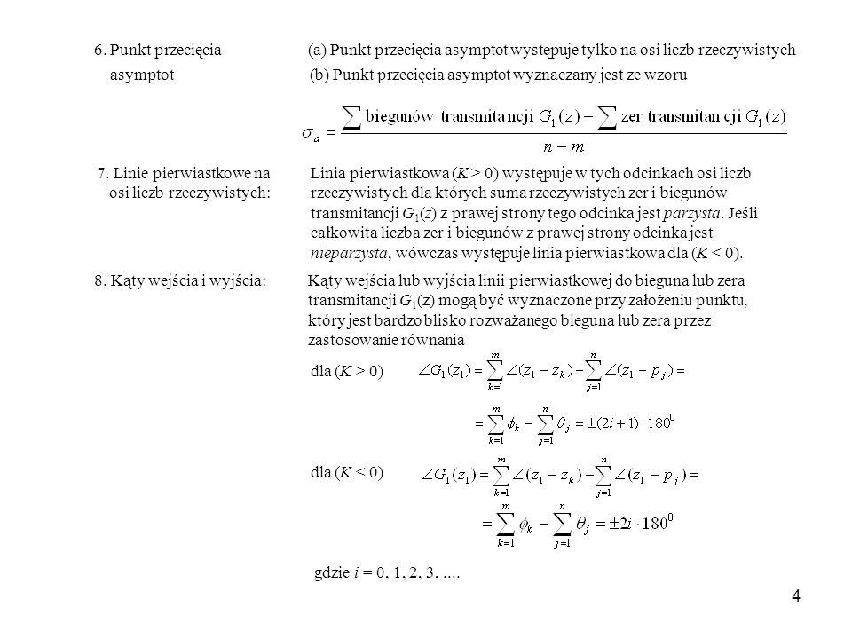 4 6. Punkt przecięcia (a) Punkt przecięcia asymptot występuje tylko na osi liczb rzeczywistych asymptot (b) Punkt przecięcia asymptot wyznaczany jest