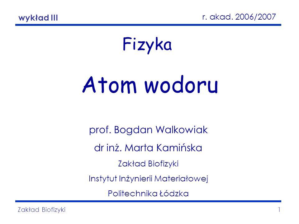 Atom wodoru Zakład Biofizyki1 Fizyka Atom wodoru prof. Bogdan Walkowiak dr inż. Marta Kamińska Zakład Biofizyki Instytut Inżynierii Materiałowej Polit