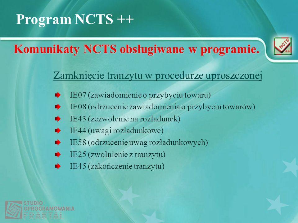 Program NCTS ++ Komunikaty NCTS obsługiwane w programie. IE07 (zawiadomienie o przybyciu towaru) IE08 (odrzucenie zawiadomienia o przybyciu towarów) I