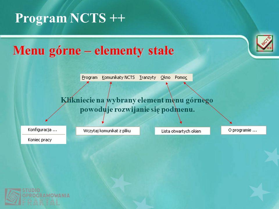 Program NCTS ++ Menu górne – elementy stałe Klikniecie na wybrany element menu górnego powoduje rozwijanie się podmenu.