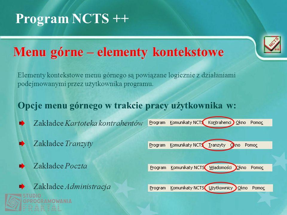 Program NCTS ++ Menu górne – elementy kontekstowe Elementy kontekstowe menu górnego są powiązane logicznie z działaniami podejmowanymi przez użytkowni