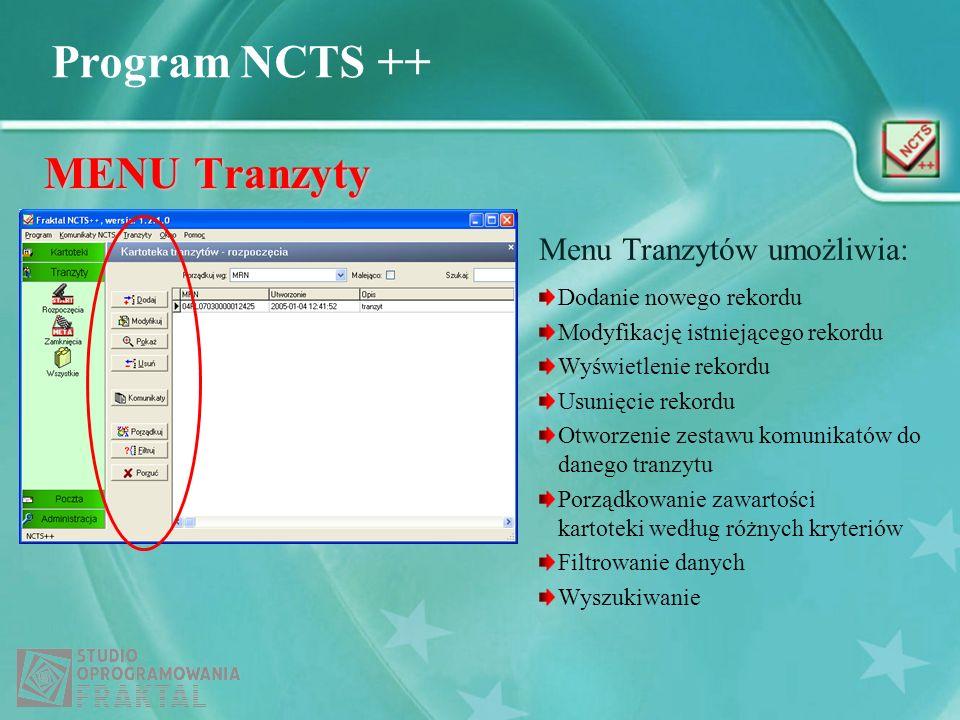 Program NCTS ++ MENU Tranzyty Menu Tranzytów umożliwia: Dodanie nowego rekordu Modyfikację istniejącego rekordu Wyświetlenie rekordu Usunięcie rekordu