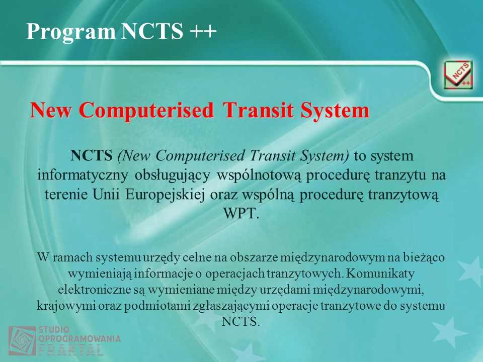 Program NCTS ++ New Computerised Transit System NCTS (New Computerised Transit System) to system informatyczny obsługujący wspólnotową procedurę tranz