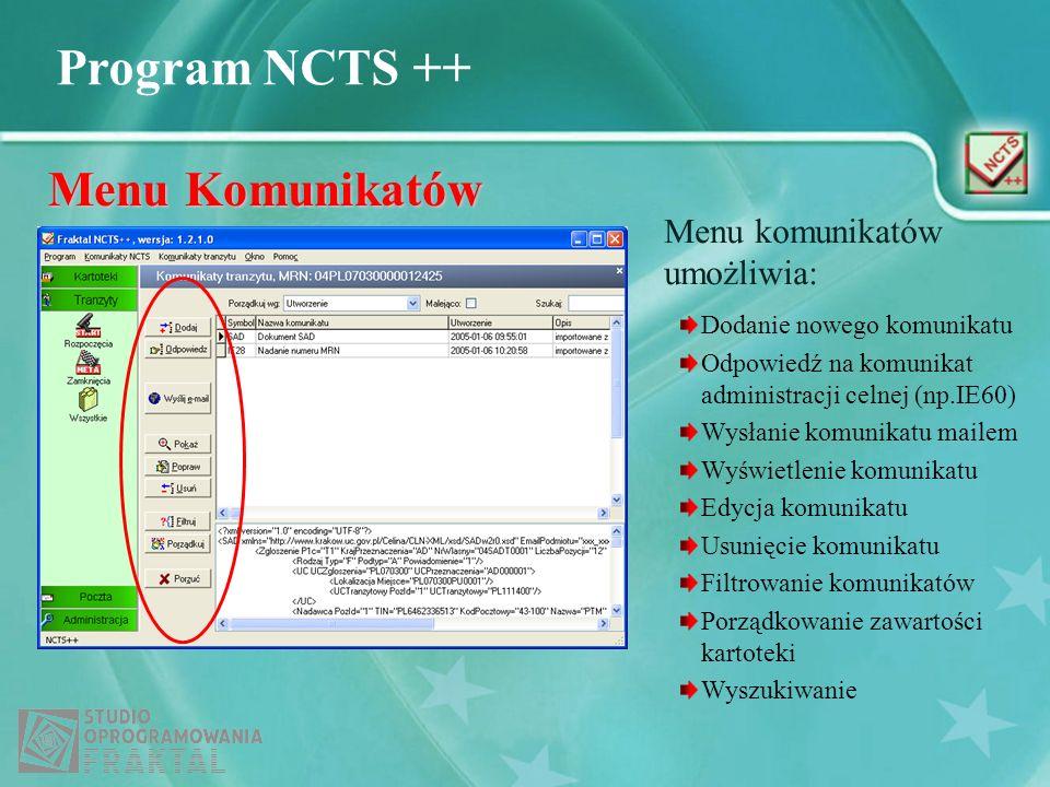 Program NCTS ++ Menu Komunikatów Menu komunikatów umożliwia: Dodanie nowego komunikatu Odpowiedź na komunikat administracji celnej (np.IE60) Wysłanie