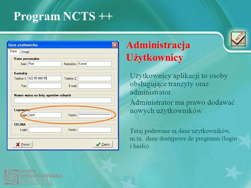 Program NCTS ++ Administracja Użytkownicy Użytkownicy aplikacji to osoby obsługujące tranzyty oraz administrator. Administrator ma prawo dodawać nowyc