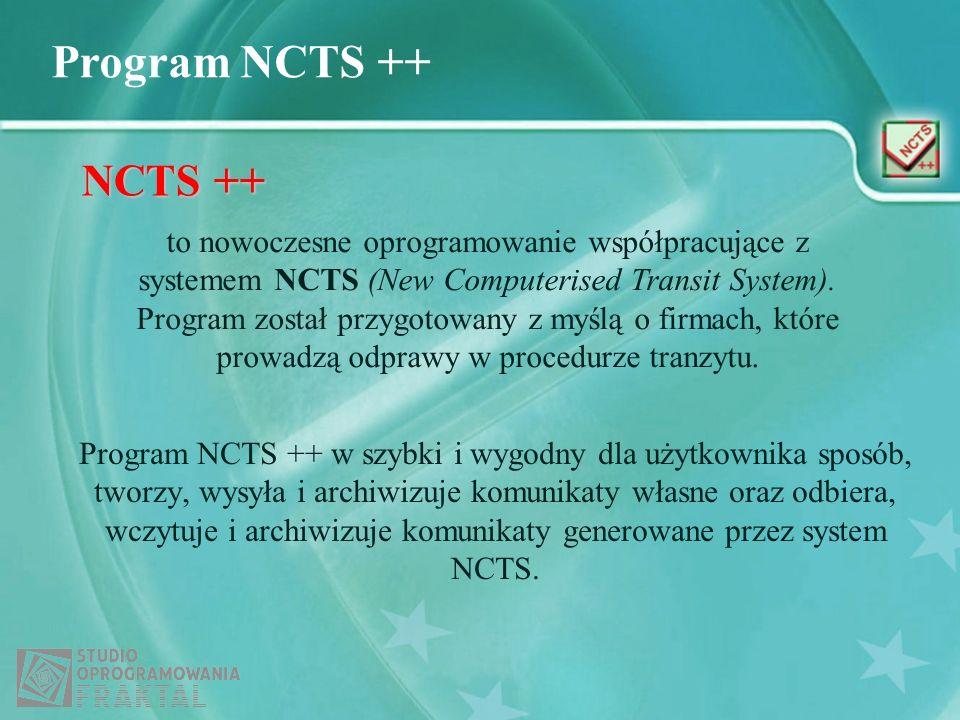 Program NCTS ++ Program NCTS ++ w szybki i wygodny dla użytkownika sposób, tworzy, wysyła i archiwizuje komunikaty własne oraz odbiera, wczytuje i arc
