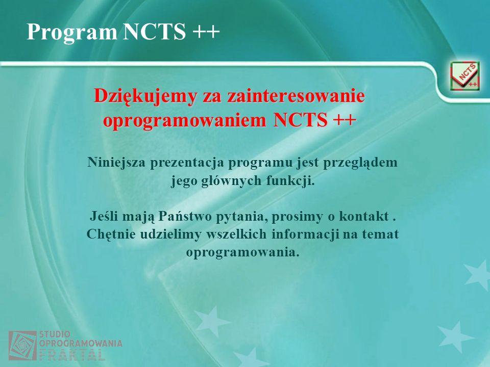 Program NCTS ++ Dziękujemy za zainteresowanie oprogramowaniem NCTS ++ Niniejsza prezentacja programu jest przeglądem jego głównych funkcji. Jeśli mają
