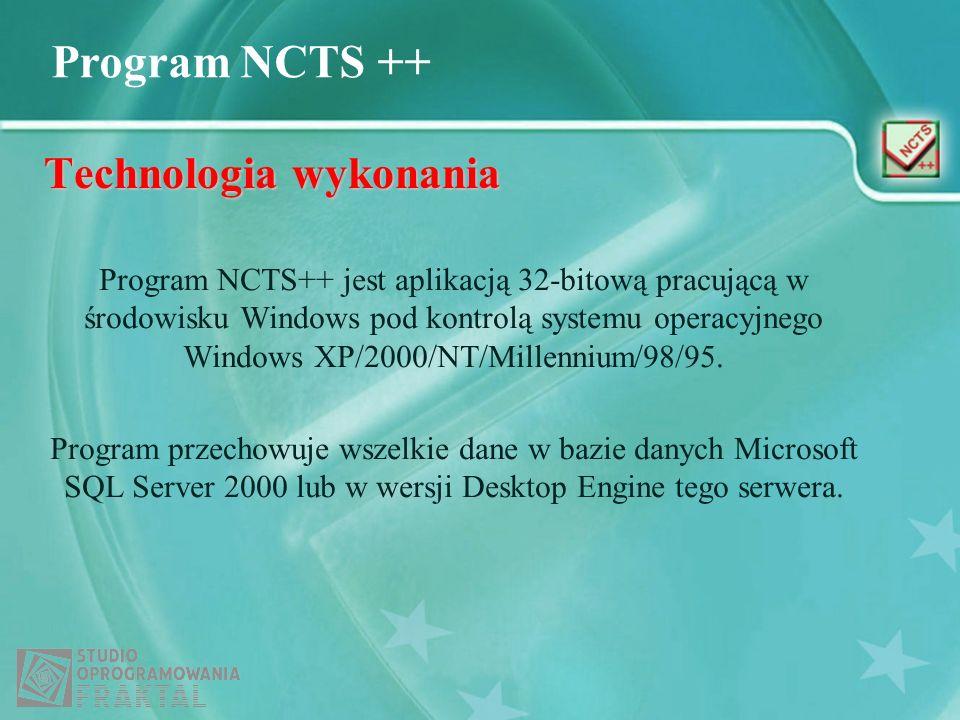 Program NCTS ++ Technologia wykonania Program NCTS++ jest aplikacją 32-bitową pracującą w środowisku Windows pod kontrolą systemu operacyjnego Windows