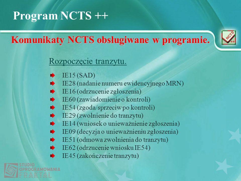 Program NCTS ++ Komunikaty NCTS obsługiwane w programie. IE15 (SAD) IE28 (nadanie numeru ewidencyjnego MRN) IE16 (odrzucenie zgłoszenia) IE60 (zawiado