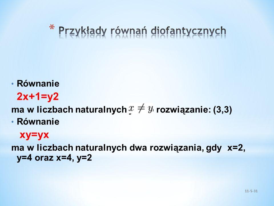 11-5-31 Równanie 2x+1=y2 ma w liczbach naturalnych jedno rozwiązanie: (3,3) Równanie xy=yx ma w liczbach naturalnych dwa rozwiązania, gdy x=2, y=4 ora