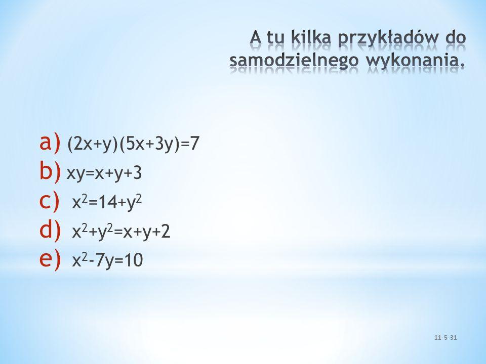 a) (2x+y)(5x+3y)=7 b) xy=x+y+3 c) x 2 =14+y 2 d) x 2 +y 2 =x+y+2 e) x 2 -7y=10 11-5-31