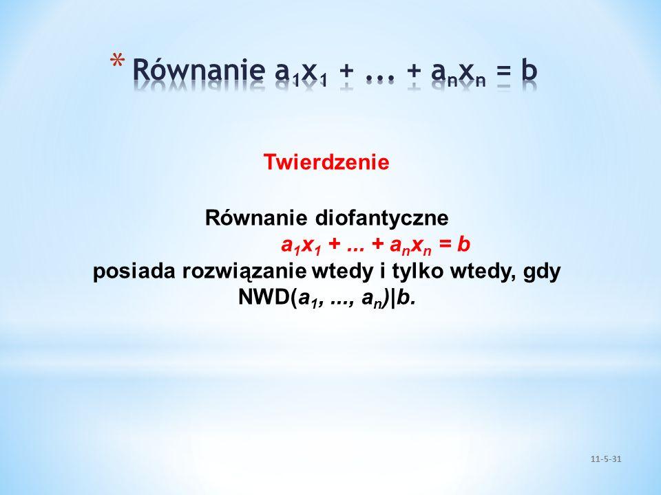 Twierdzenie Równanie diofantyczne a 1 x 1 +... + a n x n = b posiada rozwiązanie wtedy i tylko wtedy, gdy NWD(a 1,..., a n )|b.