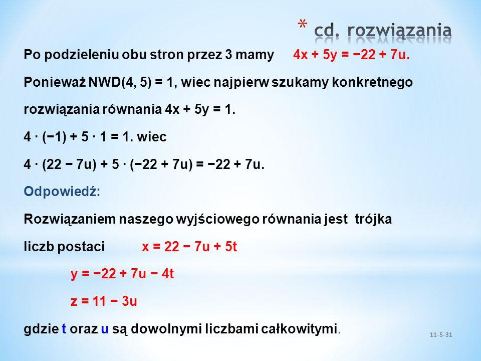 11-5-31 Po podzieleniu obu stron przez 3 mamy 4x + 5y = 22 + 7u. Ponieważ NWD(4, 5) = 1, wiec najpierw szukamy konkretnego rozwiązania równania 4x + 5
